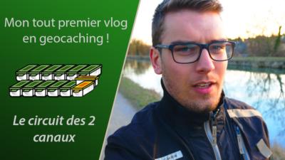 Premier Vlog geocaching - circuit des deux canaux